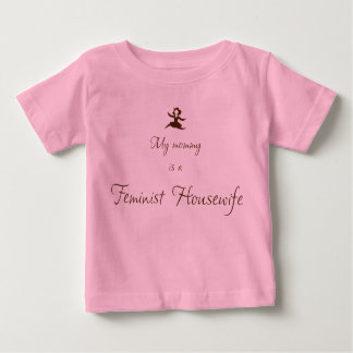 My mommy is a Feminist Housewife Tshirts