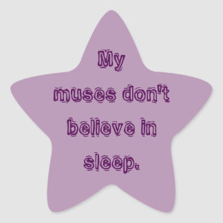 My muses don't believe in sleep. star sticker