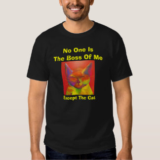 No One IsThe Boss Of Me, Except The Cat T Shirt