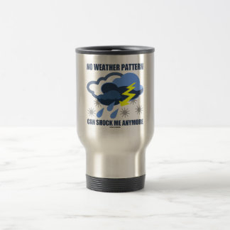 No Weather Pattern Can Shock Me Anymore 15 Oz Stainless Steel Travel Mug