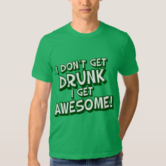 Not Drunk Just Awesome! Tees