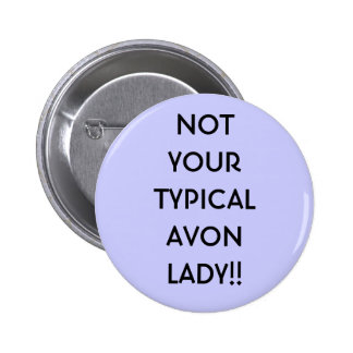 NOT YOURTYPICALAVON LADY!! 2 INCH ROUND BUTTON