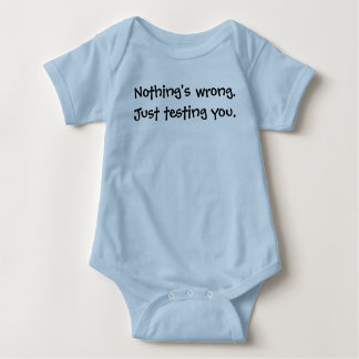 Nothing's wrong.Just testing you. T-shirts