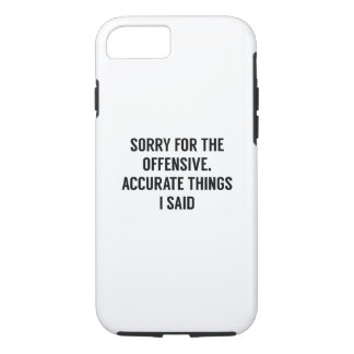 Offensive Accurate Things iPhone 7 Case
