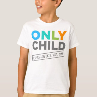 Only Child Expiration Date [Your Date] Tee Shirts