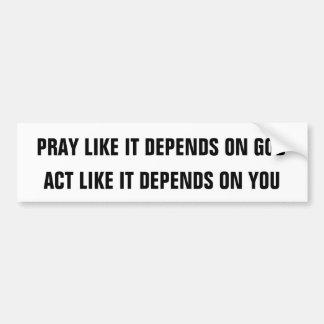 PRAY LIKE IT DEPENDS ON GOD, ACT LIKE IT DEPEND... BUMPER STICKER