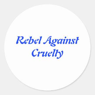Rebel Against Cruelty Round Sticker