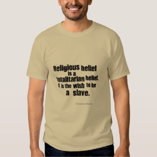 Religious Belief is a Totalitarian Belief. Tee Shirts