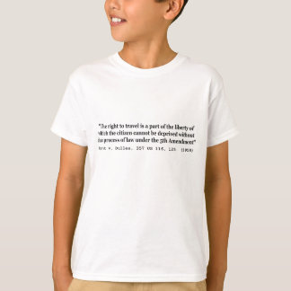Right to Travel Kent v Dulles 357 US 116 125 1958 T Shirts