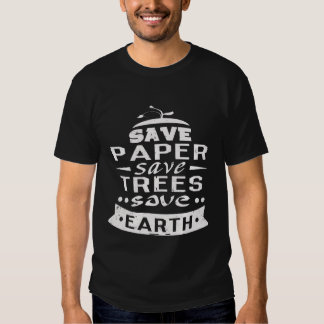 SAVE PAPER SAVE TREES SAVE EARTH SHIRTS