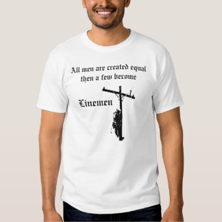 second lineman, All men are created equalthen a... Tee Shirts