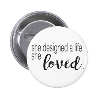 She designed a life she loved 2 inch round button