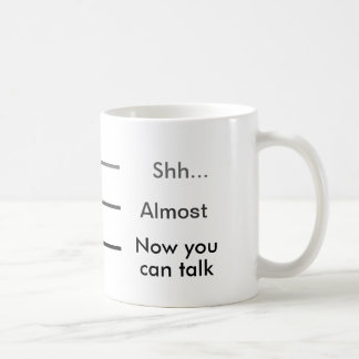 Shh Almost Now you can talk Measuring Cup Coffee Classic White Coffee Mug
