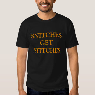 Snitches Get Stitches! T-shirts