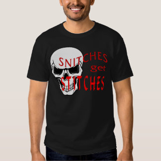 Snitches get Stitches Tee Shirts