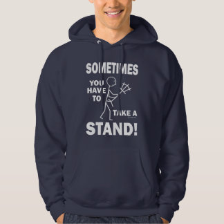 Sometimes You Have To Take A Stand! Hoodies