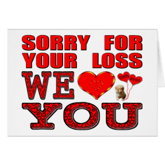 Sorry For Your Loss We Love You Greeting Card