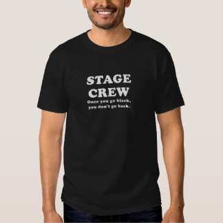 Stage Crew Once you go Black you dont go Back Shirt