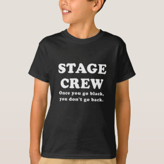 Stage Crew Once you go Black you dont go Back Tshirts