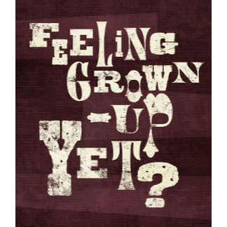 """Feeling Grown-Up Yet? poster print"""