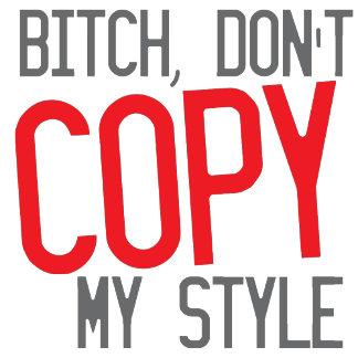 Bitch, don't copy my STYLE