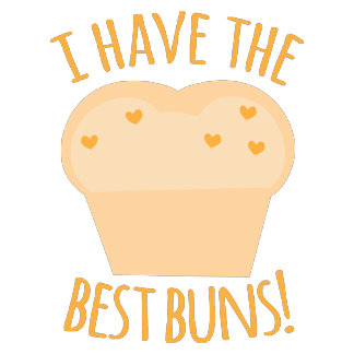 I have the best buns