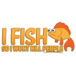 I fish so i wont kill people