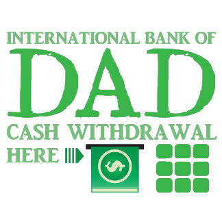 International BANK of DAD (Cash withdrawal here)