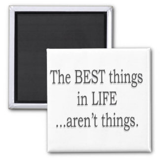 The Best Things in Life aren't Things! Square Magnet