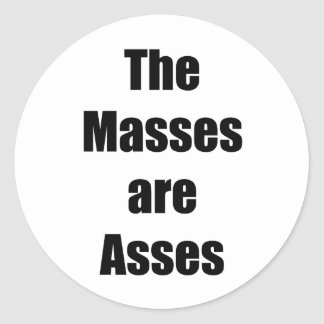 The Masses are Asses Round Sticker