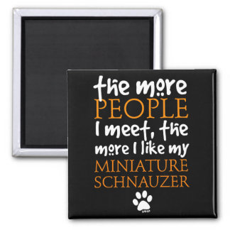 The More People I Meet ... Miniature Schnauzer Square Magnet