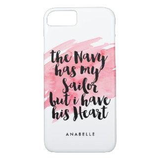 The Navy Has My Sailor But I Have His Heart iPhone 7 Case