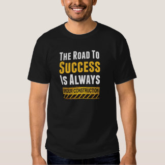 The road to success tshirts