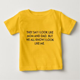 THEY SAY I LOOK LIKE MOM AND DAD. BUT WE ALL KN... T-SHIRT