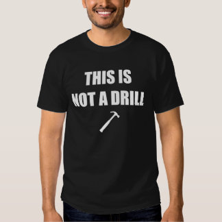 THIS IS NOT A DRILL! T SHIRTS