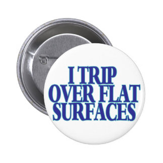 Trip Over Flat Surfaces 2 Inch Round Button
