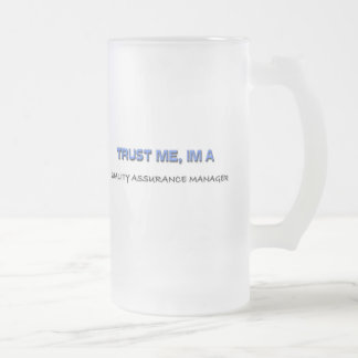 Trust Me I'm a Quality Assurance Manager 16 Oz Frosted Glass Beer Mug