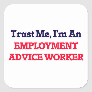 Trust me, I'm an Employment Advice Worker Square Sticker