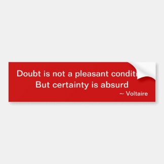 Voltaire quote: Doubt is not a pleasant condition Bumper Sticker