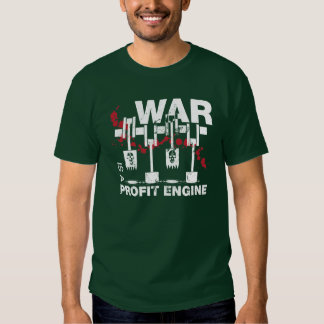 War is a Profit Engine T Shirts