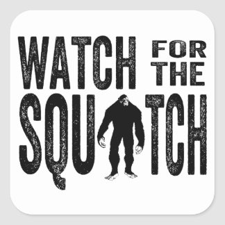 Watch for the Squatch - Funny Bigfoot Square Sticker