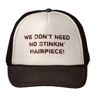 We Don't Need No Stinkin' Hairpiece!  Hat