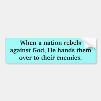 When a nation rebels against God Bumper Sticker