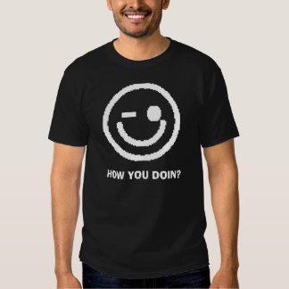 WINK SOME MORE, HOW YOU DOIN? TSHIRTS