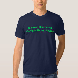 X-Piles: Unwanted Visitors From Uranus Tshirts