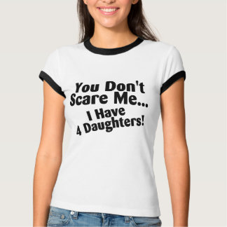 You Dont Scare Me I Have 4 Daughters Tee Shirts