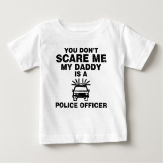 YOU DON'T SCARE ME MY DADDY IS A POLICE OFFICER SHIRT