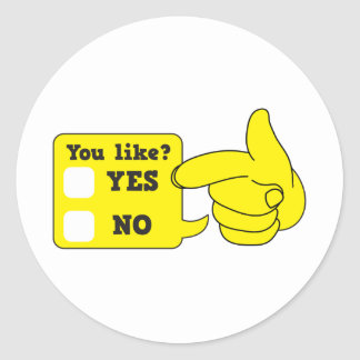 YOU LIKE? yes or no Round Sticker