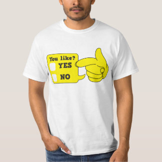 YOU LIKE? yes or no T Shirts