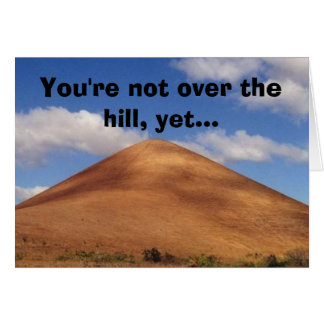 You're not over the hill, yet... greeting card